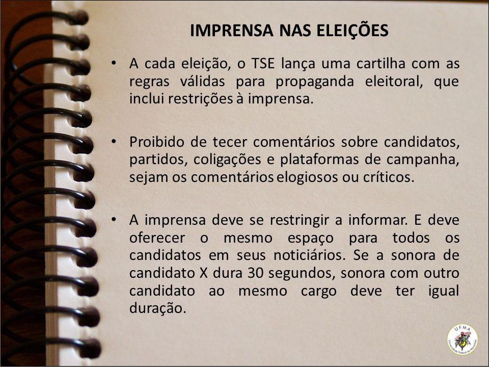 IMPRENSA NAS ELEIÇÕES A cada eleição, o TSE lança uma cartilha com as regras válidas para propaganda eleitoral, que inclui restrições à imprensa.
