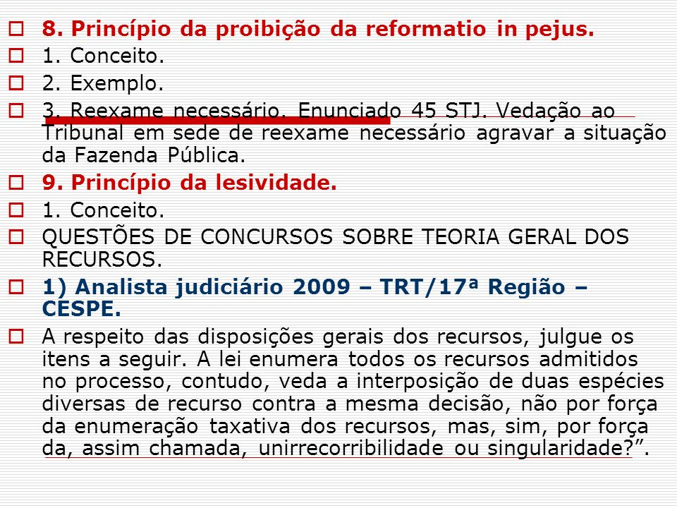 8. Princípio da proibição da reformatio in pejus. 1. Conceito. 2. Exemplo. 3. Reexame necessário. Enunciado 45 STJ. Vedação ao Tribunal em sede de ree