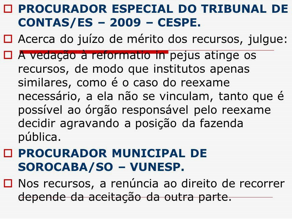 PROCURADOR ESPECIAL DO TRIBUNAL DE CONTAS/ES – 2009 – CESPE. Acerca do juízo de mérito dos recursos, julgue: A vedação à reformatio in pejus atinge os