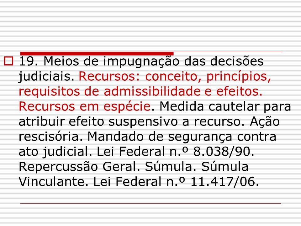 19. Meios de impugnação das decisões judiciais. Recursos: conceito, princípios, requisitos de admissibilidade e efeitos. Recursos em espécie. Medida c