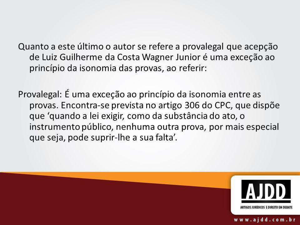 Quanto a este último o autor se refere a provalegal que acepção de Luiz Guilherme da Costa Wagner Junior é uma exceção ao princípio da isonomia das pr