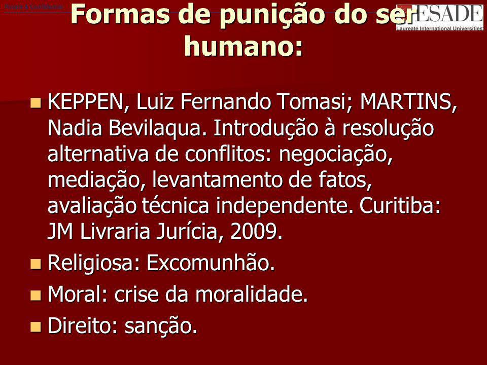Private & Confidential Formas de punição do ser humano: KEPPEN, Luiz Fernando Tomasi; MARTINS, Nadia Bevilaqua. Introdução à resolução alternativa de