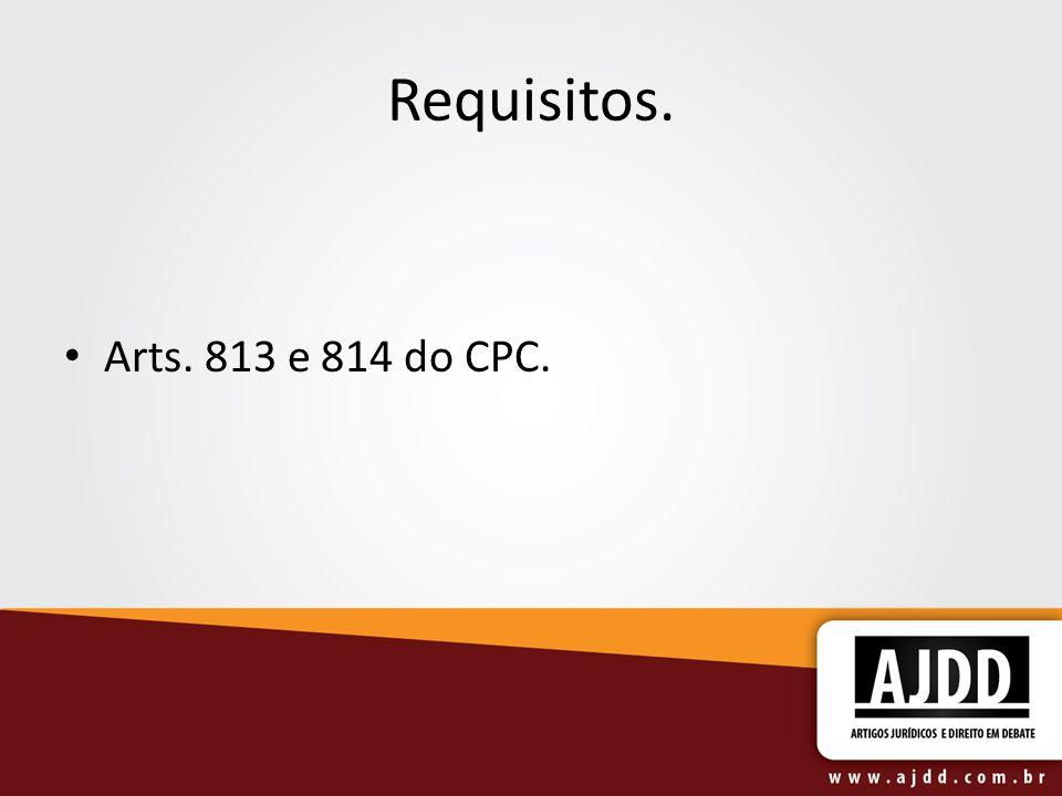 Requisitos. Arts. 813 e 814 do CPC.