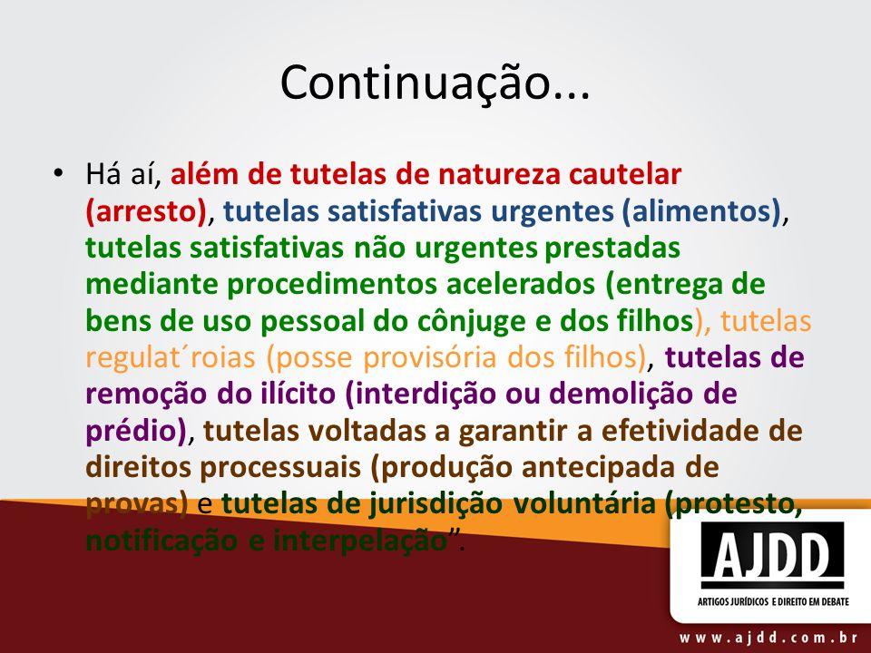 Continuação... Há aí, além de tutelas de natureza cautelar (arresto), tutelas satisfativas urgentes (alimentos), tutelas satisfativas não urgentes pre