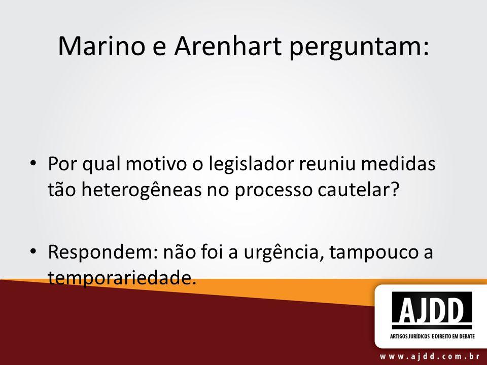 Marino e Arenhart perguntam: Por qual motivo o legislador reuniu medidas tão heterogêneas no processo cautelar? Respondem: não foi a urgência, tampouc