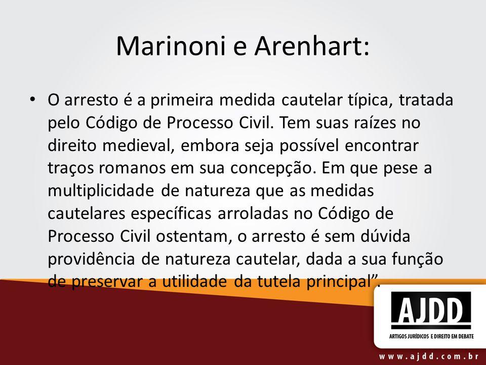 Marinoni e Arenhart: O arresto é a primeira medida cautelar típica, tratada pelo Código de Processo Civil. Tem suas raízes no direito medieval, embora