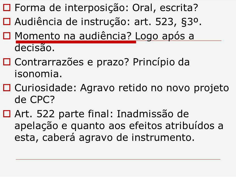 Forma de interposição: Oral, escrita? Audiência de instrução: art. 523, §3º. Momento na audiência? Logo após a decisão. Contrarrazões e prazo? Princíp