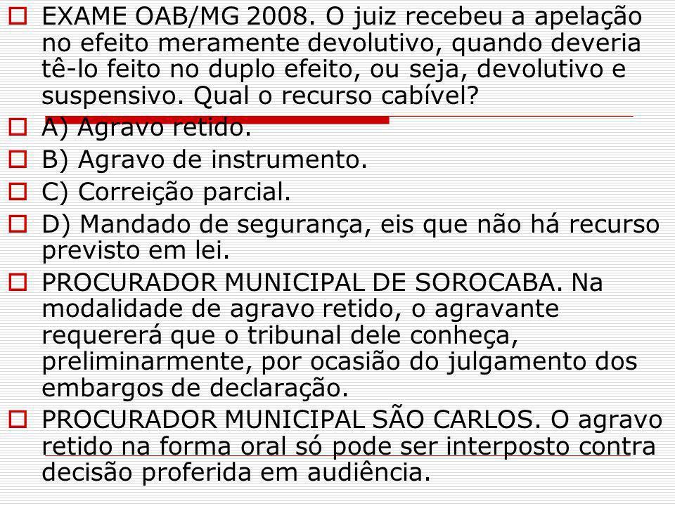EXAME OAB/MG 2008. O juiz recebeu a apelação no efeito meramente devolutivo, quando deveria tê-lo feito no duplo efeito, ou seja, devolutivo e suspens