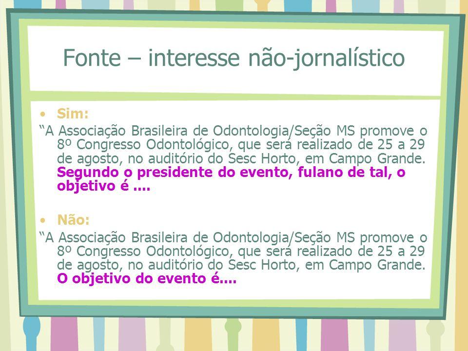 Fonte – interesse não-jornalístico Sim: A Associação Brasileira de Odontologia/Seção MS promove o 8º Congresso Odontológico, que será realizado de 25 a 29 de agosto, no auditório do Sesc Horto, em Campo Grande.