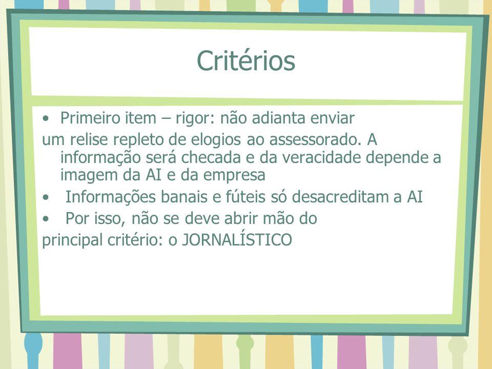 Critérios Primeiro item – rigor: não adianta enviar um relise repleto de elogios ao assessorado.