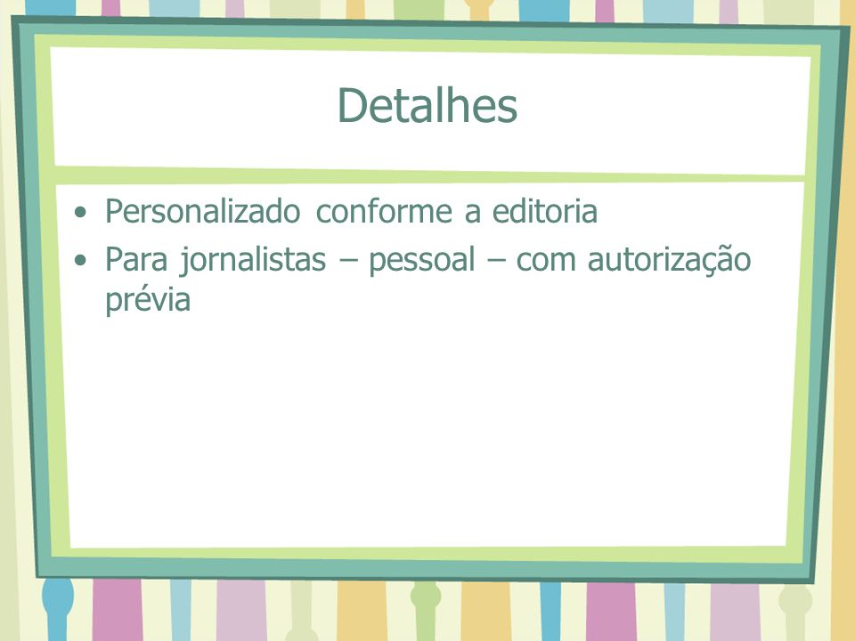 Detalhes Personalizado conforme a editoria Para jornalistas – pessoal – com autorização prévia