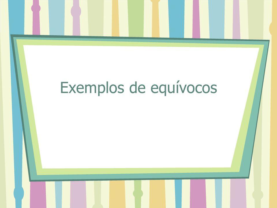 Exemplos de equívocos