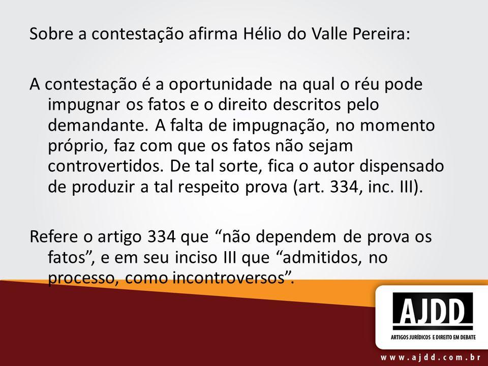 Sobre a contestação afirma Hélio do Valle Pereira: A contestação é a oportunidade na qual o réu pode impugnar os fatos e o direito descritos pelo dema