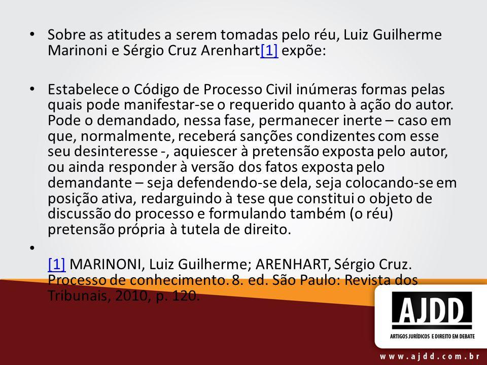 Sobre as atitudes a serem tomadas pelo réu, Luiz Guilherme Marinoni e Sérgio Cruz Arenhart[1] expõe:[1] Estabelece o Código de Processo Civil inúmeras
