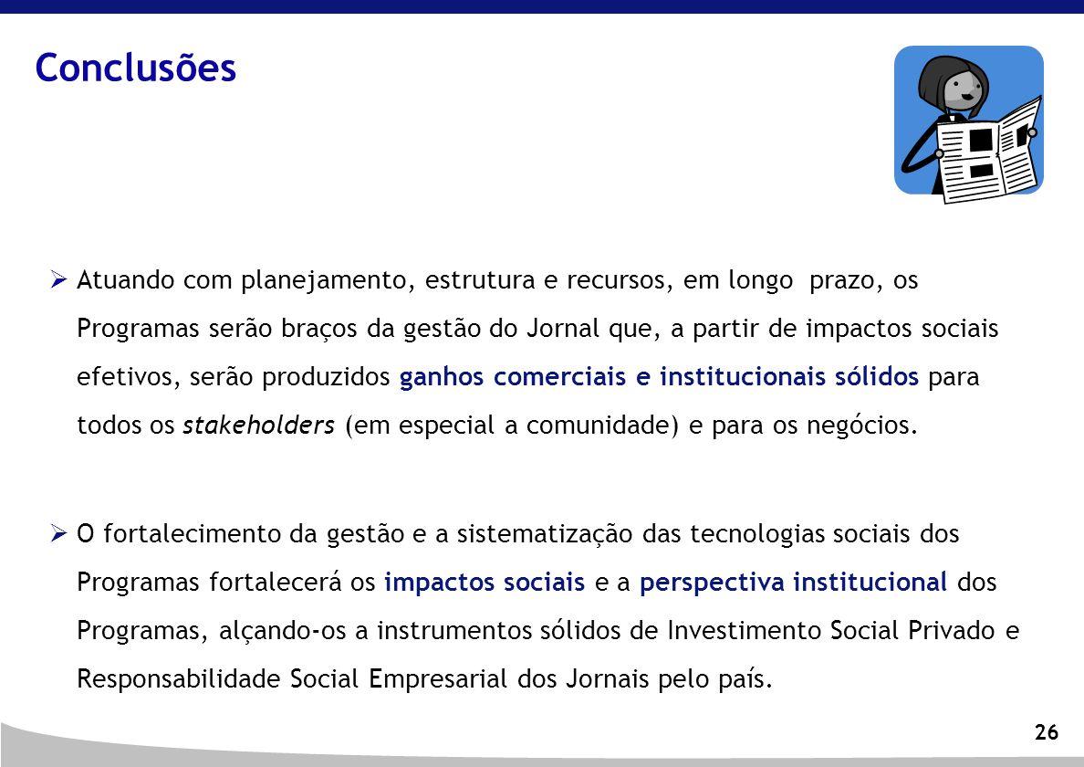 26 Atuando com planejamento, estrutura e recursos, em longo prazo, os Programas serão braços da gestão do Jornal que, a partir de impactos sociais efe