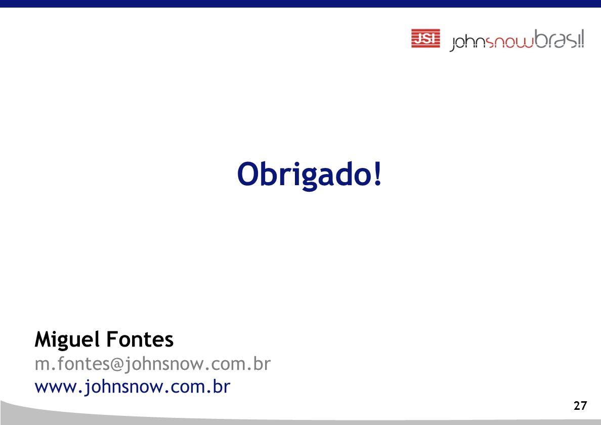 27 Miguel Fontes m.fontes@johnsnow.com.br www.johnsnow.com.br Obrigado!