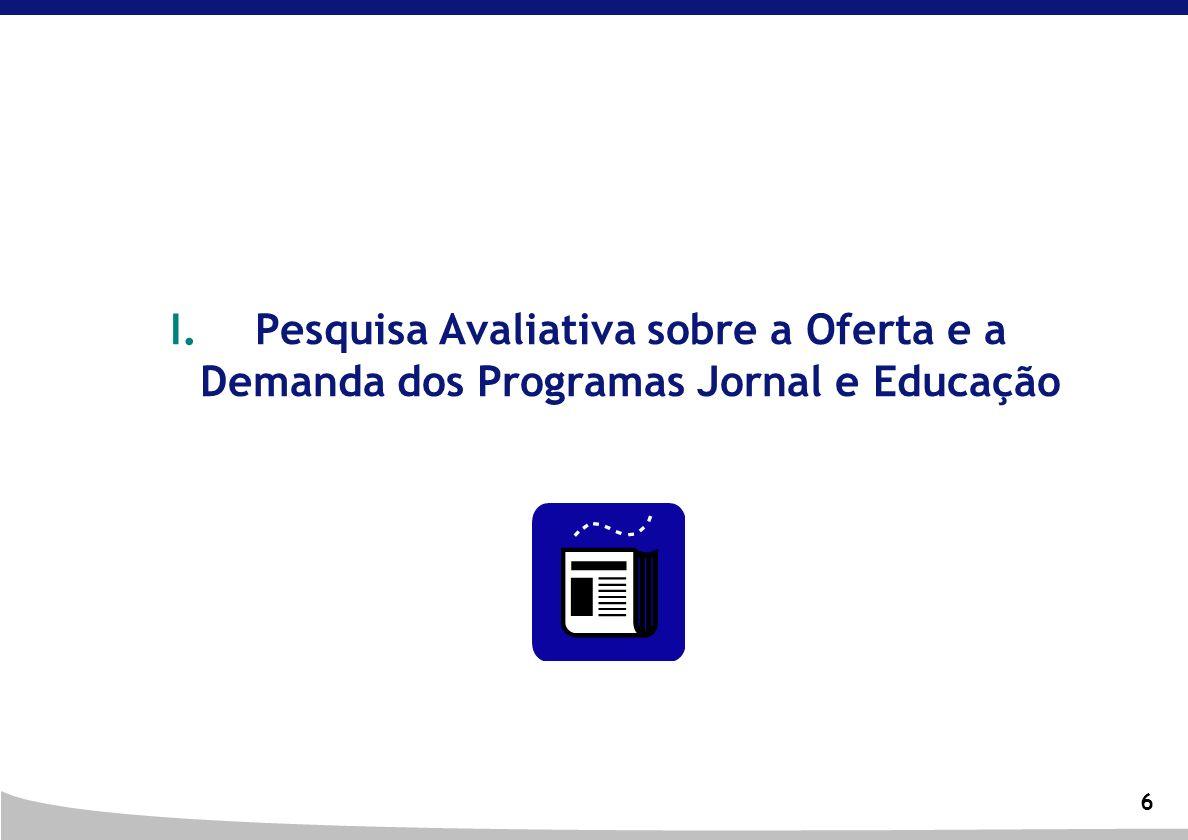 6 I.Pesquisa Avaliativa sobre a Oferta e a Demanda dos Programas Jornal e Educação