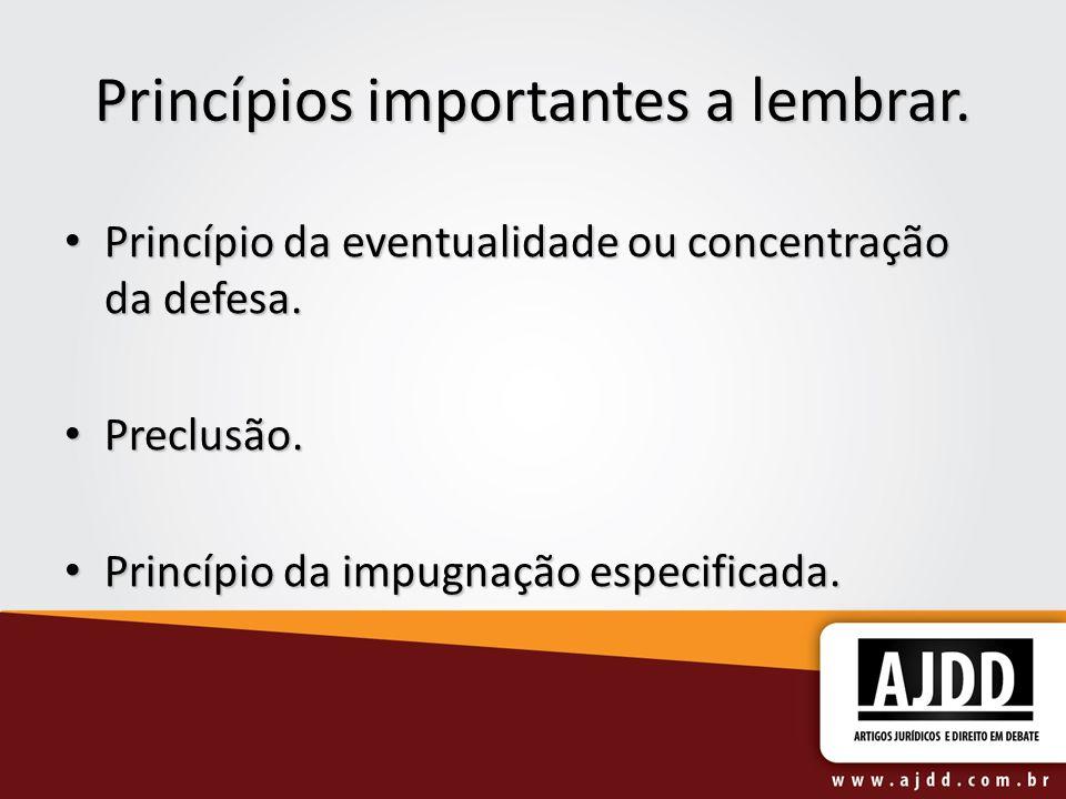 Princípios importantes a lembrar. Princípio da eventualidade ou concentração da defesa. Princípio da eventualidade ou concentração da defesa. Preclusã