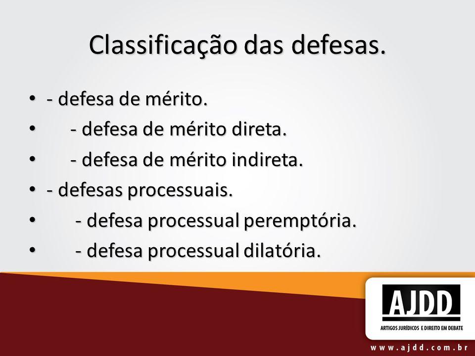 Classificação das defesas. - defesa de mérito. - defesa de mérito. - defesa de mérito direta. - defesa de mérito direta. - defesa de mérito indireta.