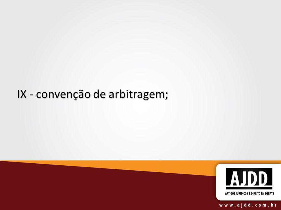 IX - convenção de arbitragem;