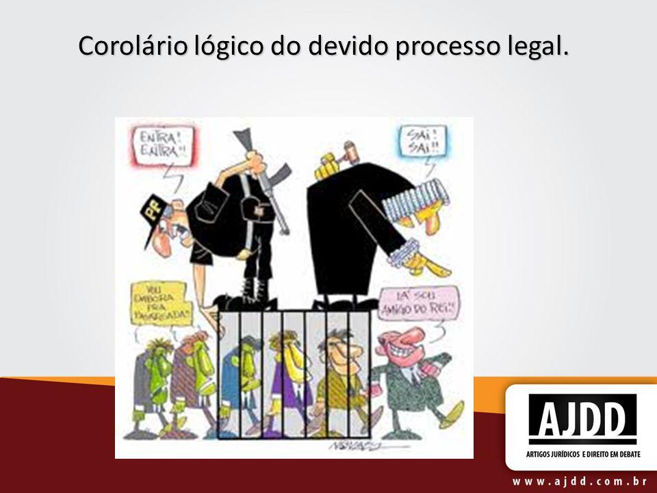 Corolário lógico do devido processo legal.