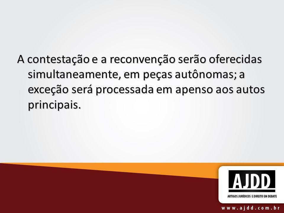 A contestação e a reconvenção serão oferecidas simultaneamente, em peças autônomas; a exceção será processada em apenso aos autos principais.