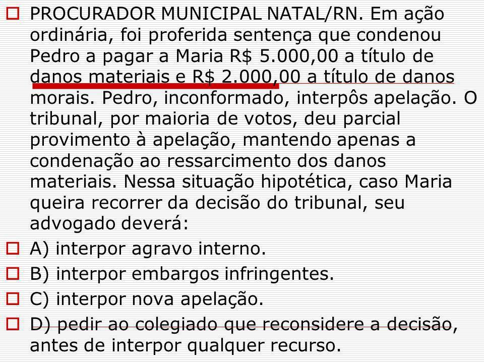 PROCURADOR MUNICIPAL NATAL/RN. Em ação ordinária, foi proferida sentença que condenou Pedro a pagar a Maria R$ 5.000,00 a título de danos materiais e