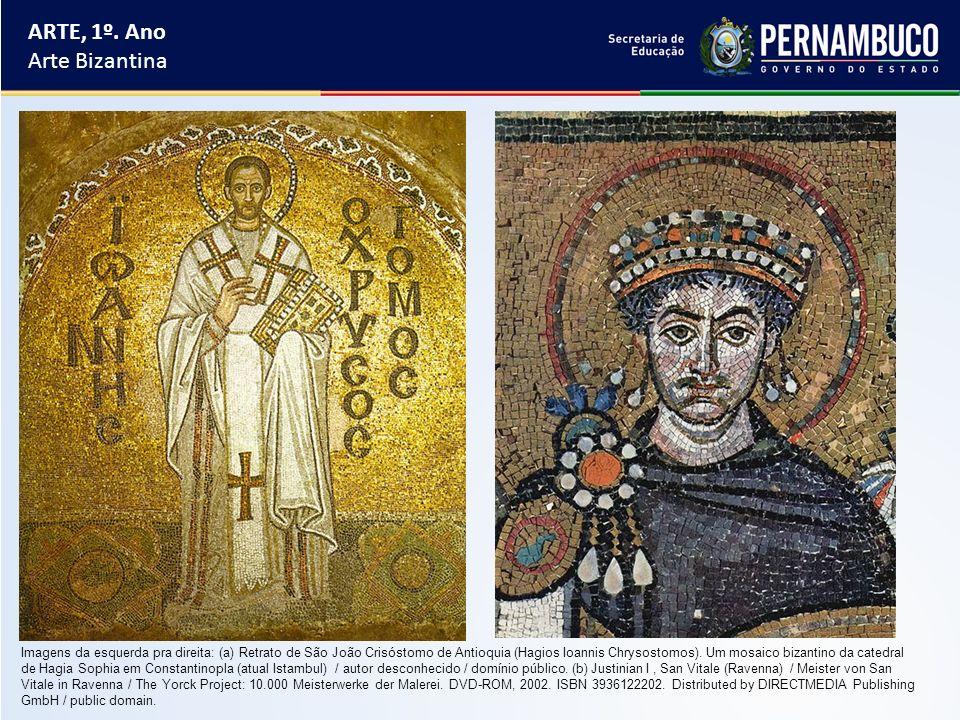 ARTE, 1º. Ano Arte Bizantina Imagens da esquerda pra direita: (a) Retrato de São João Crisóstomo de Antioquia (Hagios Ioannis Chrysostomos). Um mosaic