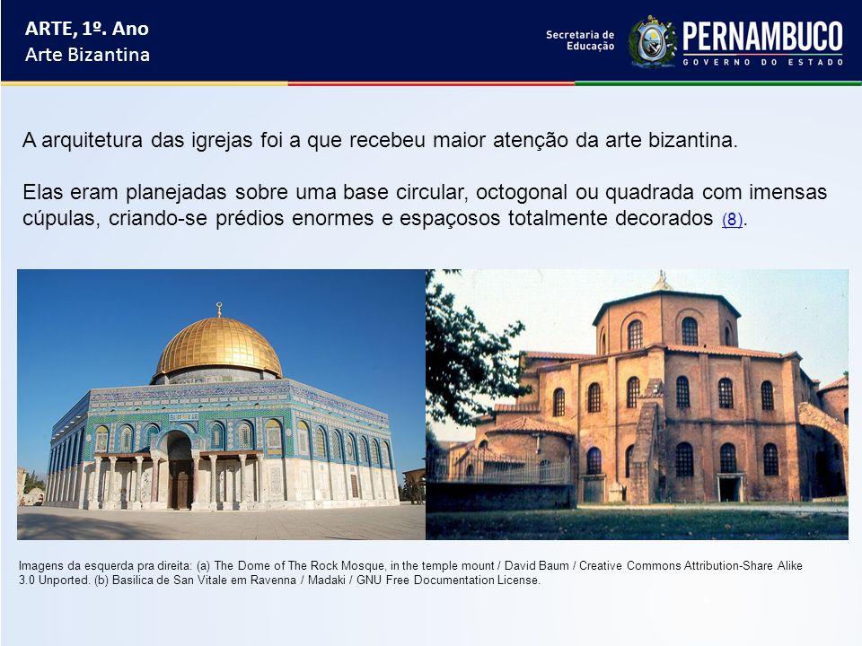 ARTE, 1º. Ano Arte Bizantina A arquitetura das igrejas foi a que recebeu maior atenção da arte bizantina. Elas eram planejadas sobre uma base circular