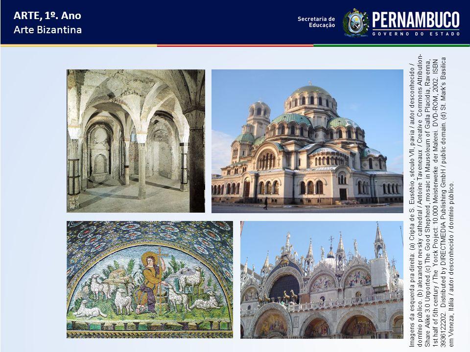 ARTE, 1º. Ano Arte Bizantina Imagens da esquerda pra direita: (a) Cripta de S. Eusébio, século VII, pavia / autor desconhecido / domínio público. (b)