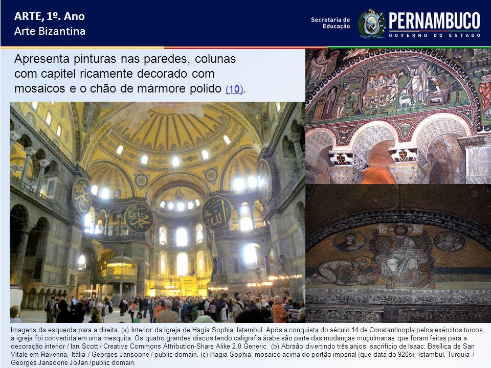 ARTE, 1º. Ano Arte Bizantina Apresenta pinturas nas paredes, colunas com capitel ricamente decorado com mosaicos e o chão de mármore polido (10). (10)