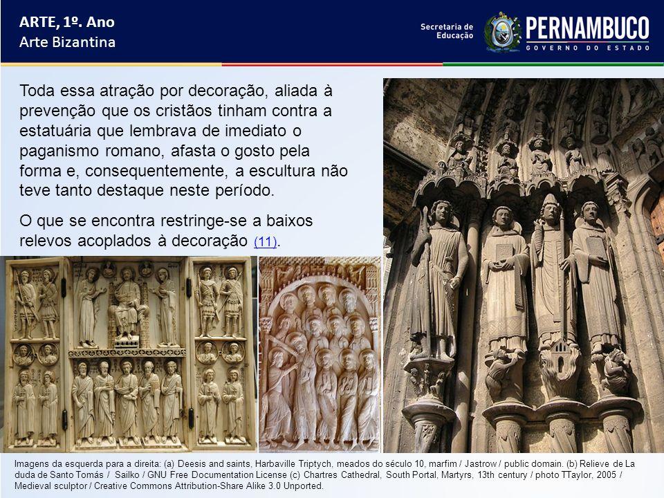 ARTE, 1º. Ano Arte Bizantina Toda essa atração por decoração, aliada à prevenção que os cristãos tinham contra a estatuária que lembrava de imediato o