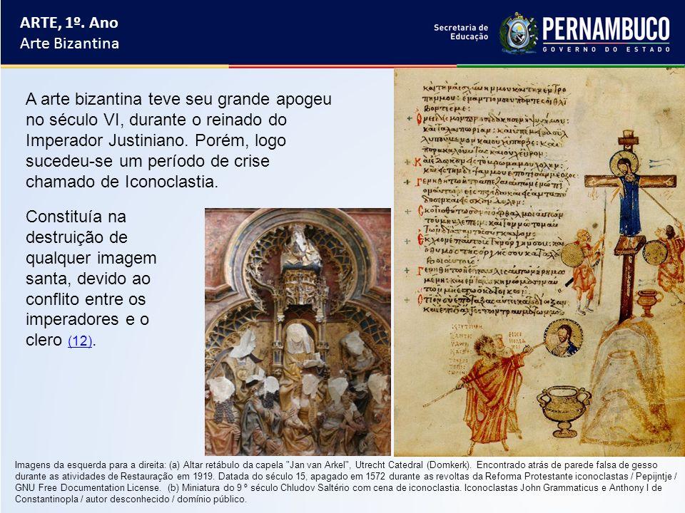 ARTE, 1º. Ano Arte Bizantina A arte bizantina teve seu grande apogeu no século VI, durante o reinado do Imperador Justiniano. Porém, logo sucedeu-se u
