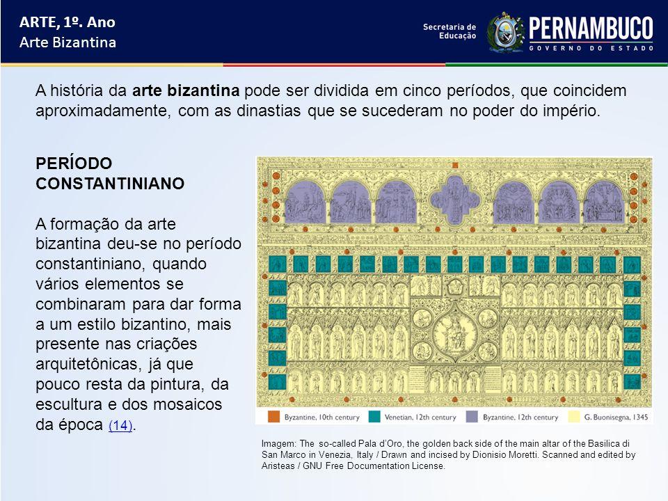ARTE, 1º. Ano Arte Bizantina PERÍODO CONSTANTINIANO A formação da arte bizantina deu-se no período constantiniano, quando vários elementos se combinar