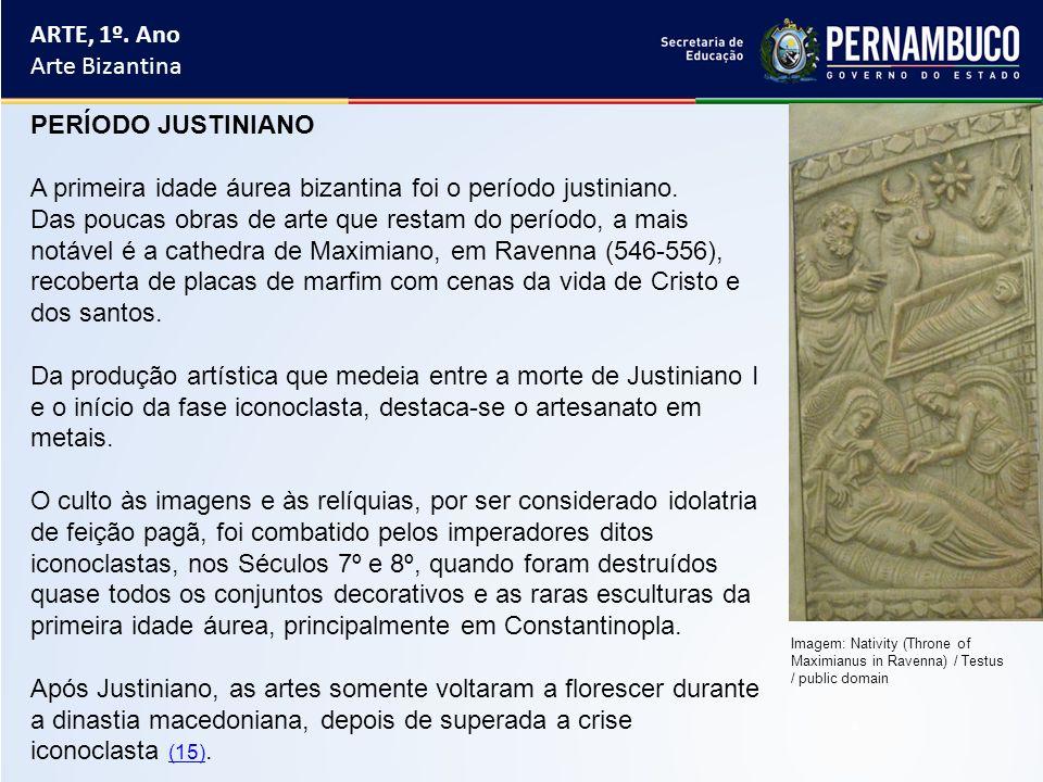 ARTE, 1º. Ano Arte Bizantina PERÍODO JUSTINIANO A primeira idade áurea bizantina foi o período justiniano. Das poucas obras de arte que restam do perí