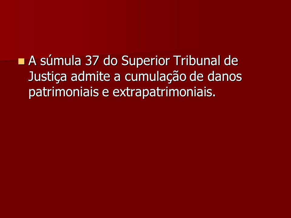 A súmula 37 do Superior Tribunal de Justiça admite a cumulação de danos patrimoniais e extrapatrimoniais. A súmula 37 do Superior Tribunal de Justiça