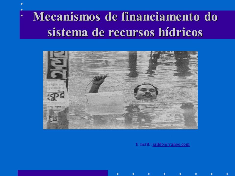 Mecanismos de financiamento do sistema de recursos hídricos Prof.