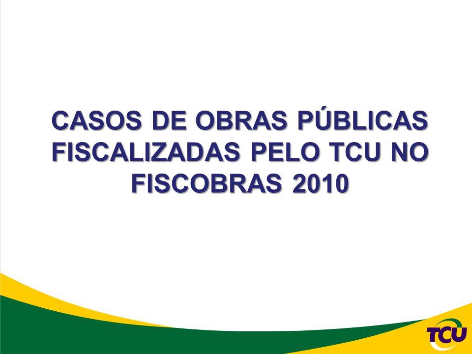 CASOS DE OBRAS PÚBLICAS FISCALIZADAS PELO TCU NO FISCOBRAS 2010