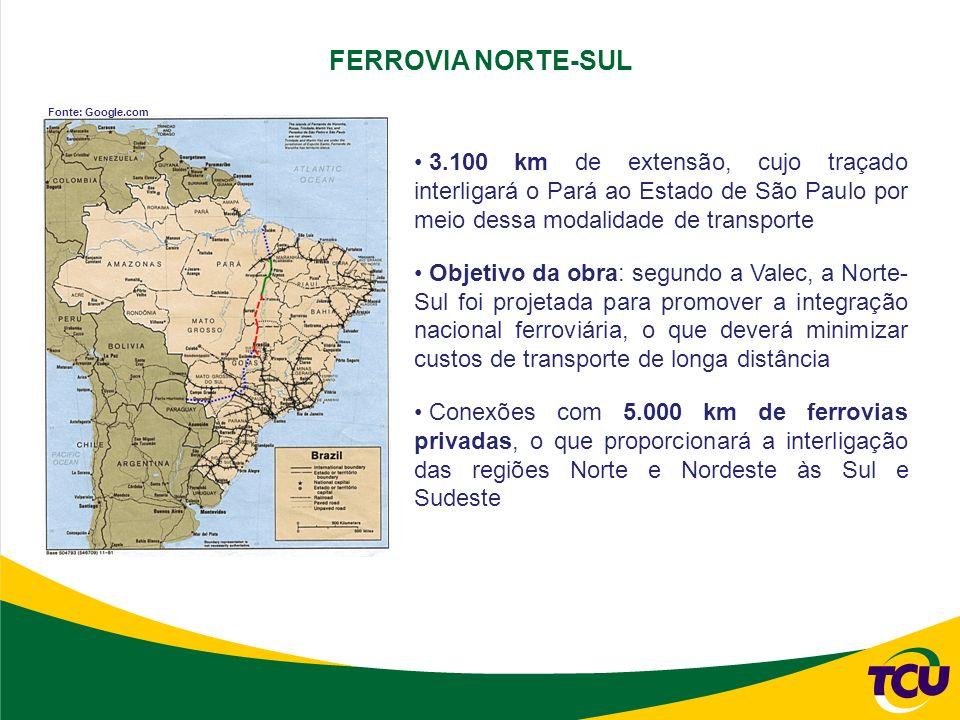 3.100 km de extensão, cujo traçado interligará o Pará ao Estado de São Paulo por meio dessa modalidade de transporte Objetivo da obra: segundo a Valec, a Norte- Sul foi projetada para promover a integração nacional ferroviária, o que deverá minimizar custos de transporte de longa distância Conexões com 5.000 km de ferrovias privadas, o que proporcionará a interligação das regiões Norte e Nordeste às Sul e Sudeste FERROVIA NORTE-SUL Fonte: Google.com
