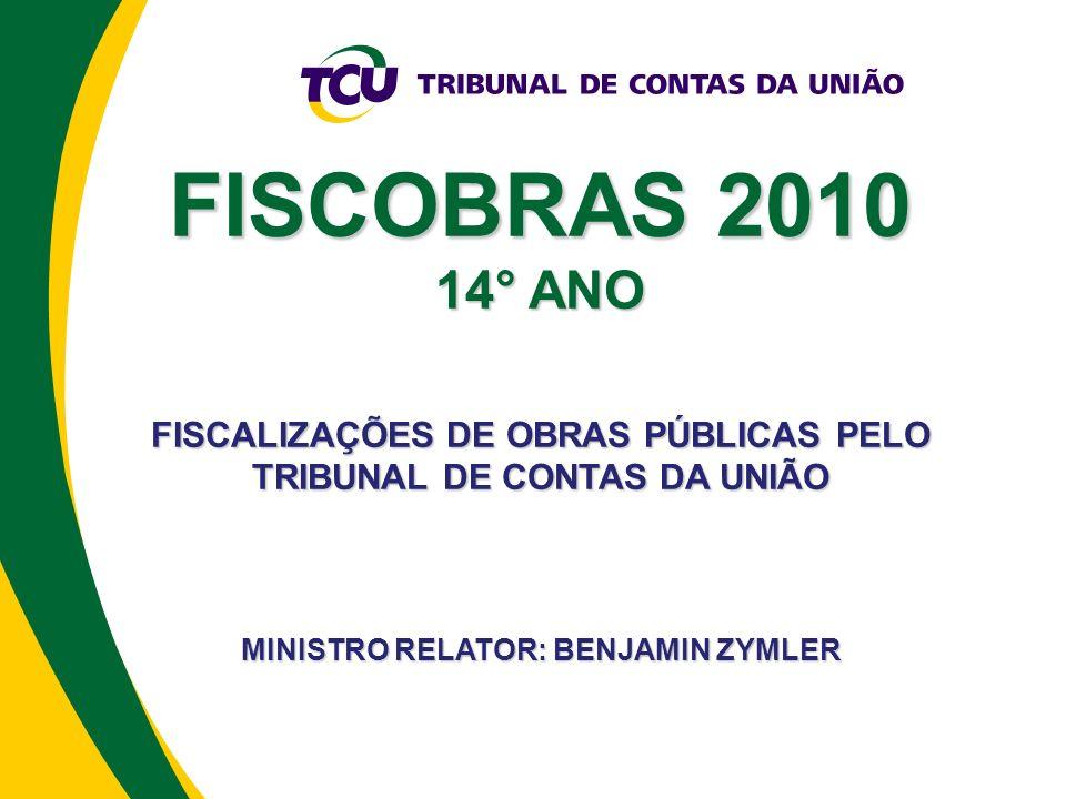 FISCOBRAS 2010 14° ANO FISCALIZAÇÕES DE OBRAS PÚBLICAS PELO TRIBUNAL DE CONTAS DA UNIÃO MINISTRO RELATOR: BENJAMIN ZYMLER