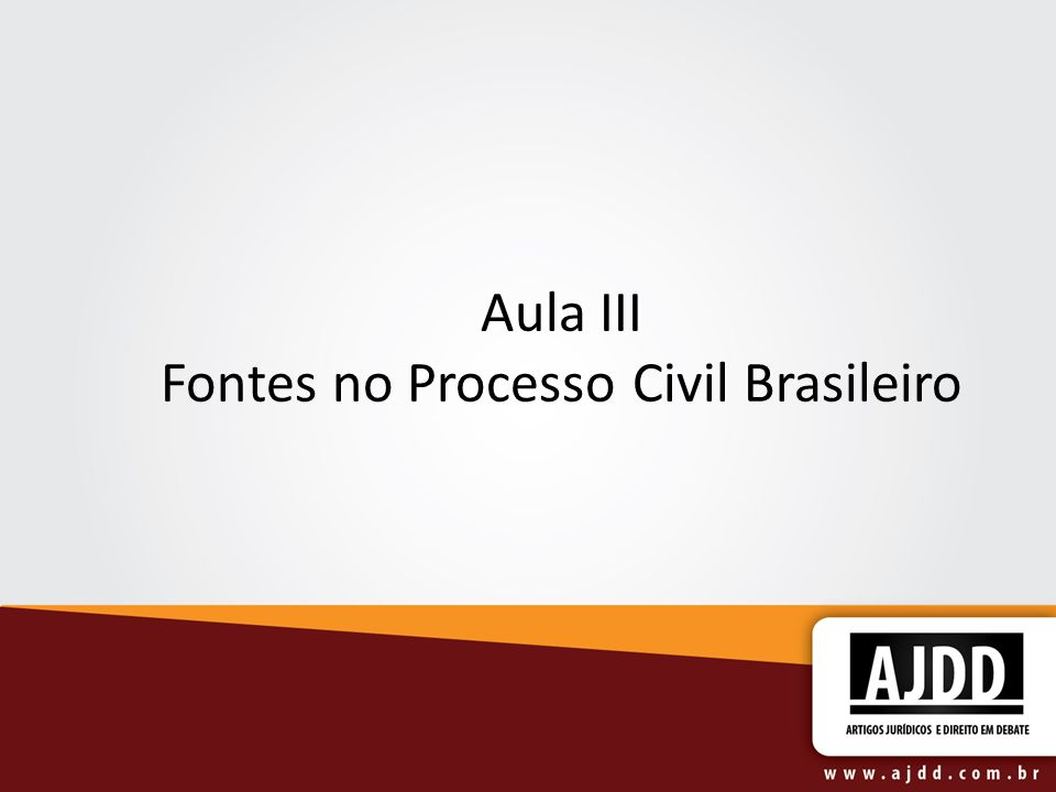 Aula III Fontes no Processo Civil Brasileiro