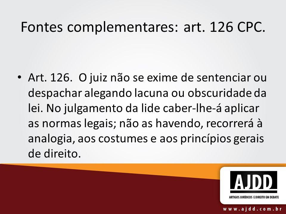 Fontes complementares: art. 126 CPC. Art. 126.
