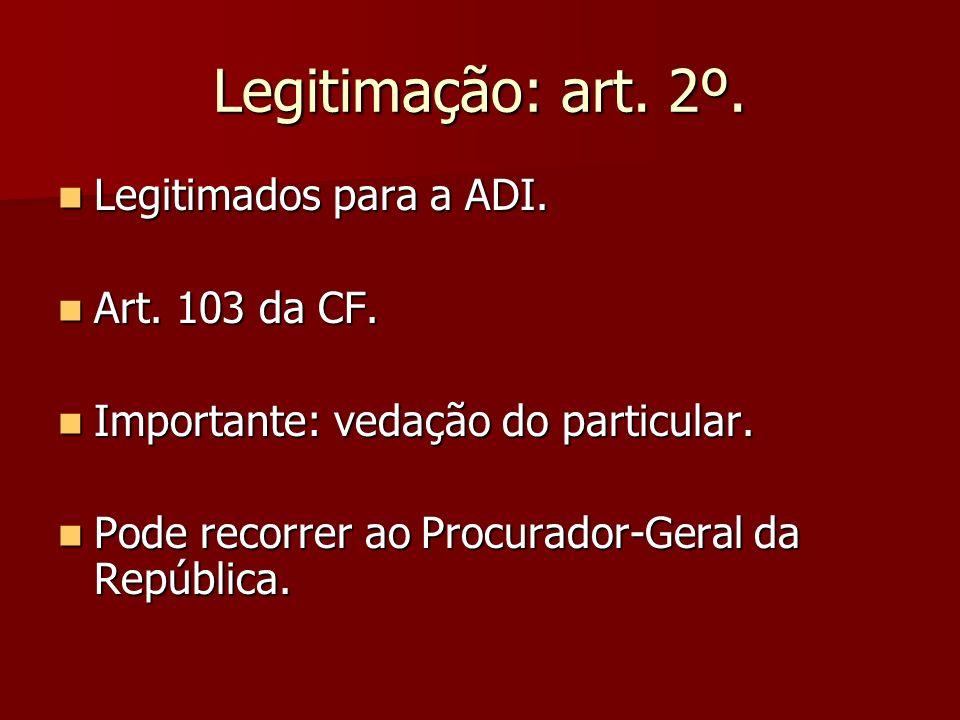 Legitimação: art. 2º. Legitimados para a ADI. Legitimados para a ADI. Art. 103 da CF. Art. 103 da CF. Importante: vedação do particular. Importante: v