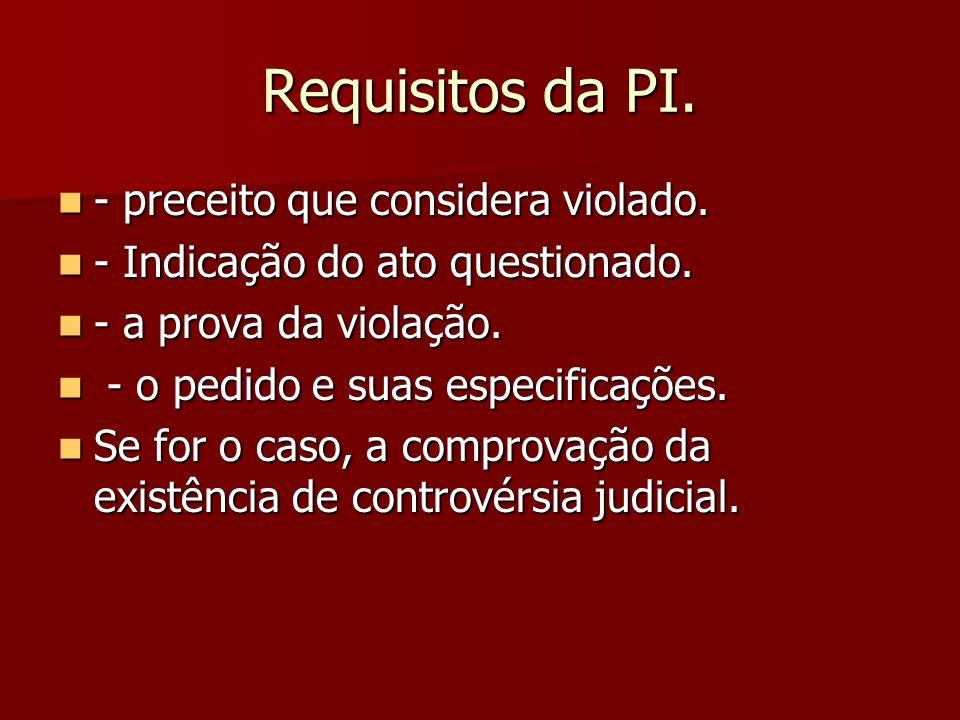 Requisitos da PI. - preceito que considera violado. - preceito que considera violado. - Indicação do ato questionado. - Indicação do ato questionado.