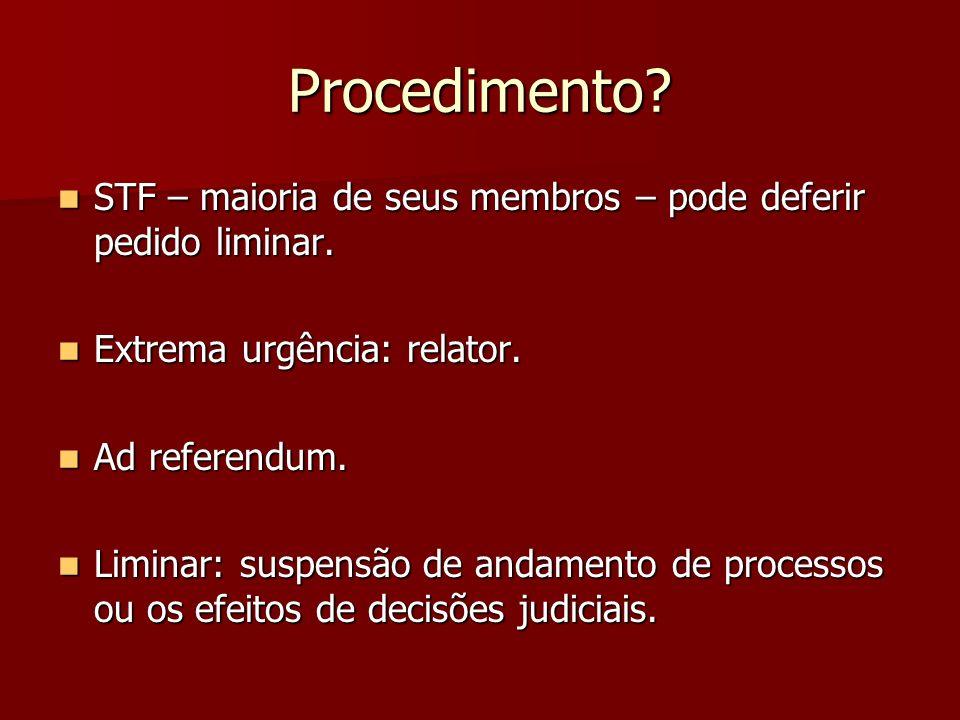 Procedimento? STF – maioria de seus membros – pode deferir pedido liminar. STF – maioria de seus membros – pode deferir pedido liminar. Extrema urgênc