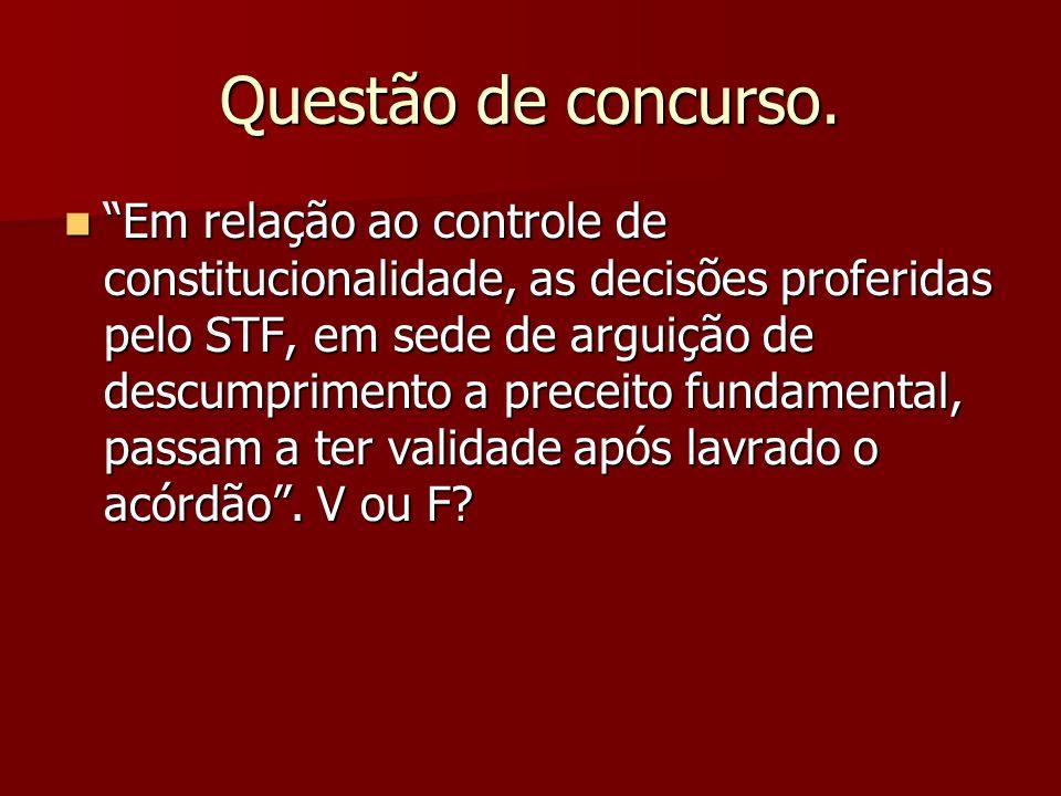 Questão de concurso. Em relação ao controle de constitucionalidade, as decisões proferidas pelo STF, em sede de arguição de descumprimento a preceito