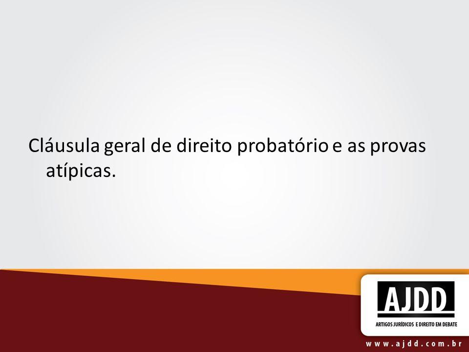 Cláusula geral de direito probatório e as provas atípicas.