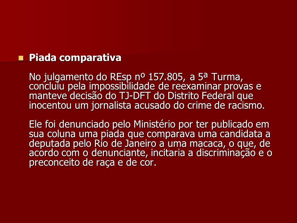 Piada comparativa No julgamento do REsp nº 157.805, a 5ª Turma, concluiu pela impossibilidade de reexaminar provas e manteve decisão do TJ-DFT do Dist