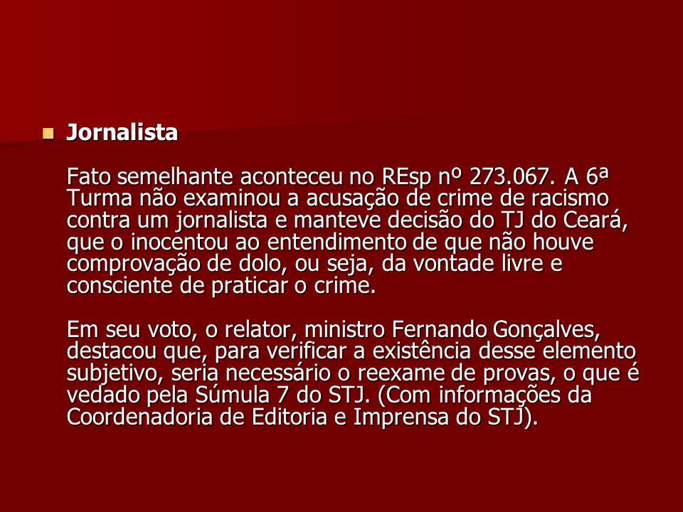 Jornalista Fato semelhante aconteceu no REsp nº 273.067. A 6ª Turma não examinou a acusação de crime de racismo contra um jornalista e manteve decisão