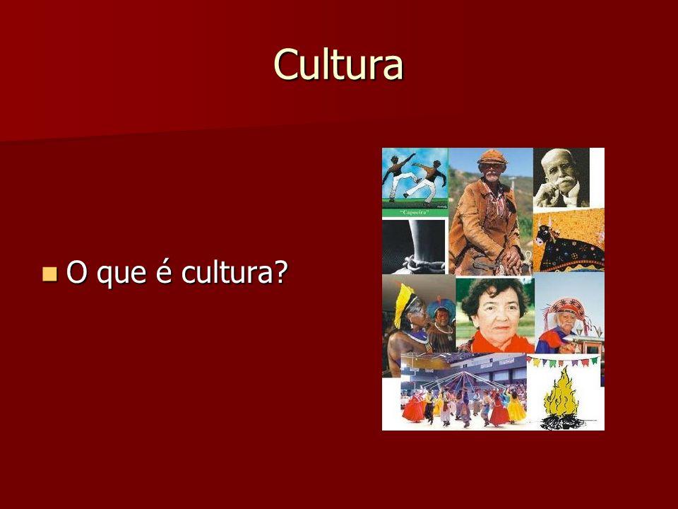 Cultura O que é cultura? O que é cultura?